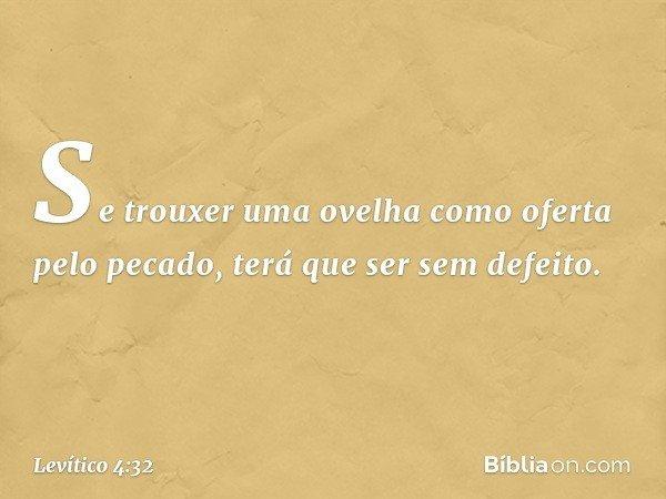 """""""Se trouxer uma ovelha como oferta pelo pecado, terá que ser sem defeito. -- Levítico 4:32"""