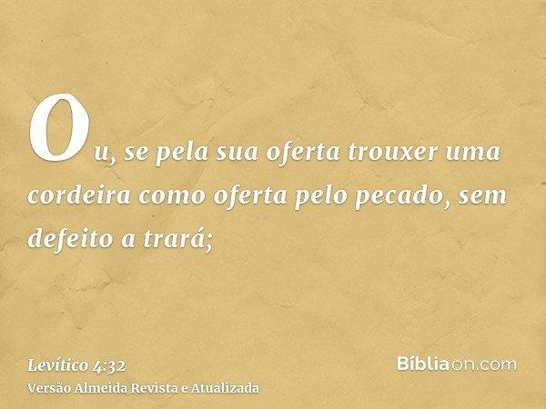 Ou, se pela sua oferta trouxer uma cordeira como oferta pelo pecado, sem defeito a trará;