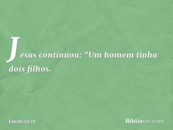 Jesus continuou: