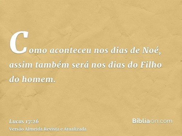 Como aconteceu nos dias de Noé, assim também será nos dias do Filho do homem.