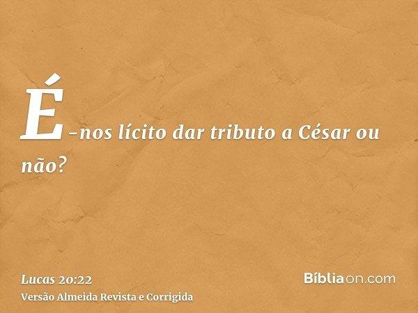 É-nos lícito dar tributo a César ou não?