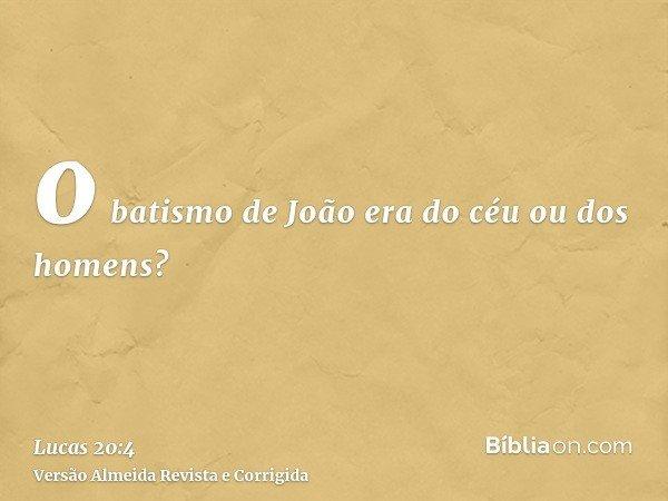 o batismo de João era do céu ou dos homens?