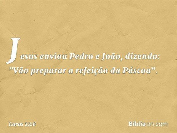 Jesus enviou Pedro e João, dizendo: