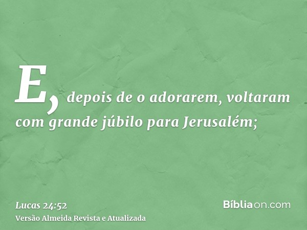 E, depois de o adorarem, voltaram com grande júbilo para Jerusalém;