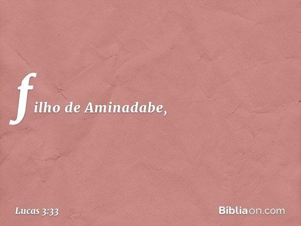 filho de Aminadabe, -- Lucas 3:33