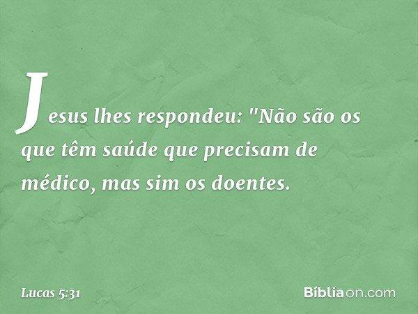 Jesus lhes respondeu: