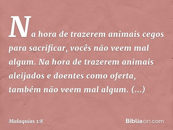 """""""Na hora de trazerem animais cegos para sacrificar, vocês não veem mal algum. Na hora de trazerem animais aleijados e doentes como oferta, também não veem mal a"""
