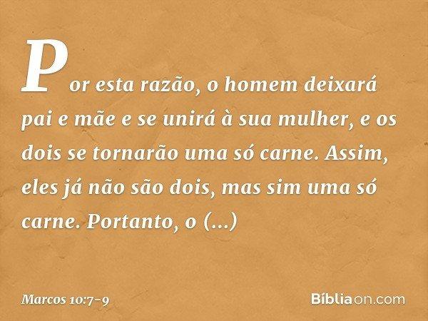 'Por esta razão, o homem deixará pai e mãe e se unirá à sua mulher, e os dois se tornarão uma só carne'. Assim, eles já não são dois, mas sim uma só carne. Port