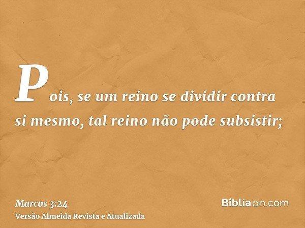 Pois, se um reino se dividir contra si mesmo, tal reino não pode subsistir;