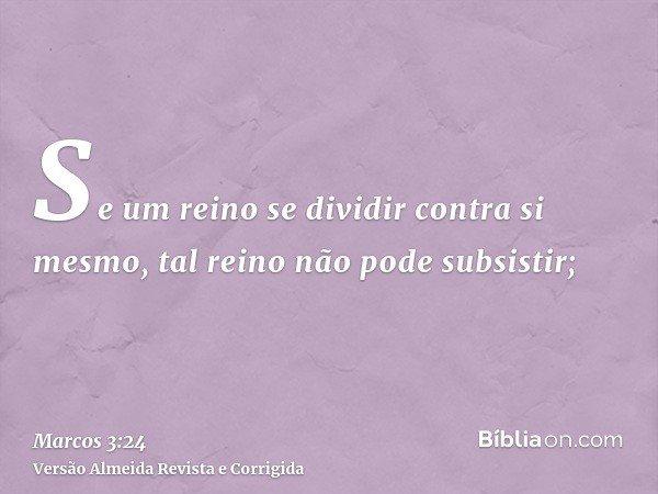 Se um reino se dividir contra si mesmo, tal reino não pode subsistir;