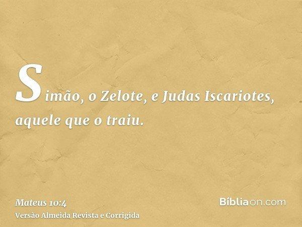 Simão, o Zelote, e Judas Iscariotes, aquele que o traiu.