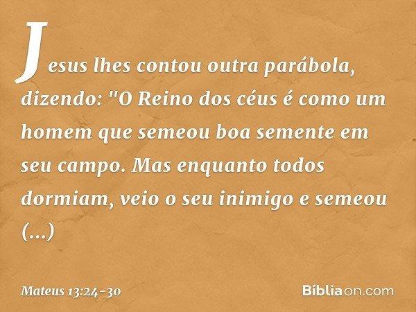 Jesus lhes contou outra parábola, dizendo: