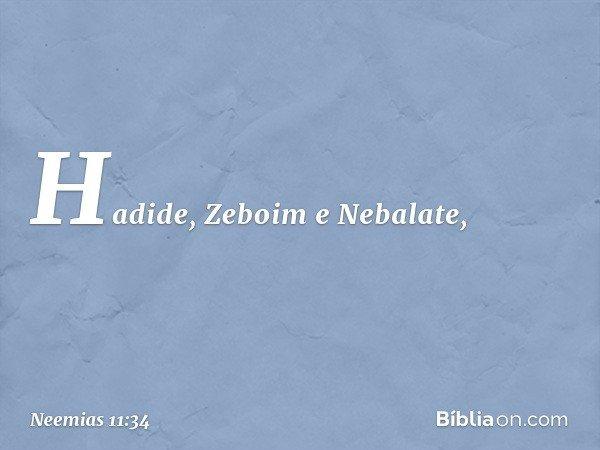 Hadide, Zeboim e Nebalate, -- Neemias 11:34