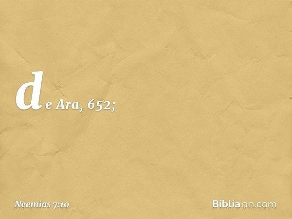 de Ara, 652; -- Neemias 7:10