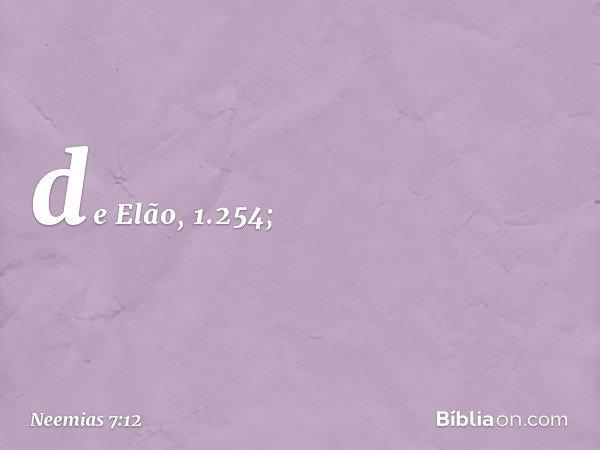 de Elão, 1.254; -- Neemias 7:12