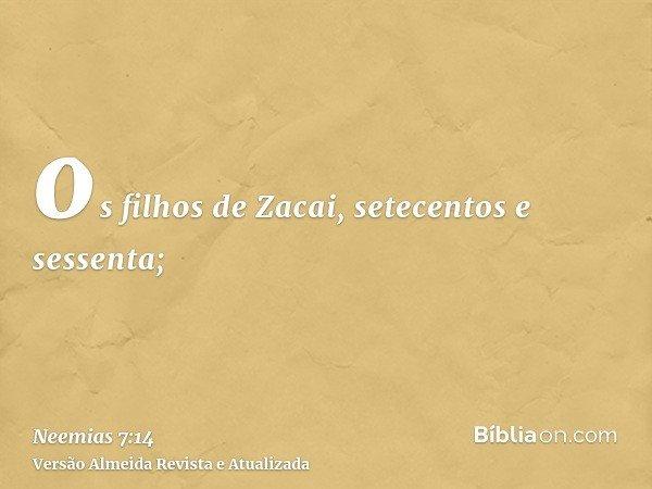 os filhos de Zacai, setecentos e sessenta;