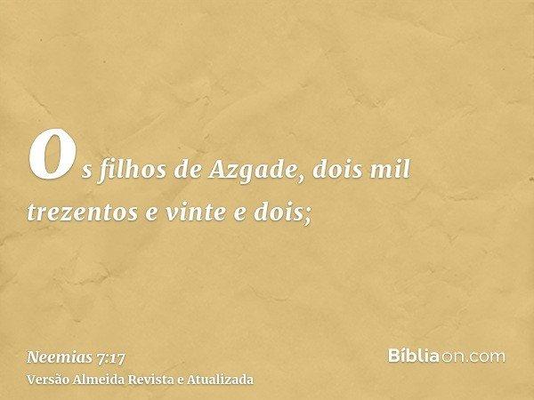 os filhos de Azgade, dois mil trezentos e vinte e dois;
