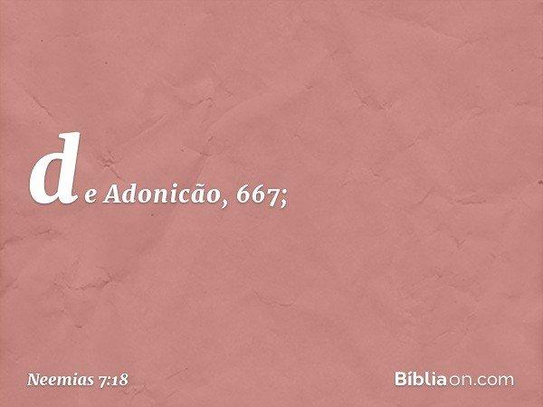 de Adonicão, 667; -- Neemias 7:18