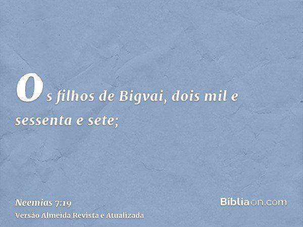 os filhos de Bigvai, dois mil e sessenta e sete;