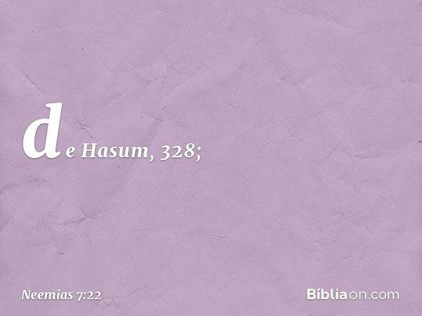 de Hasum, 328; -- Neemias 7:22