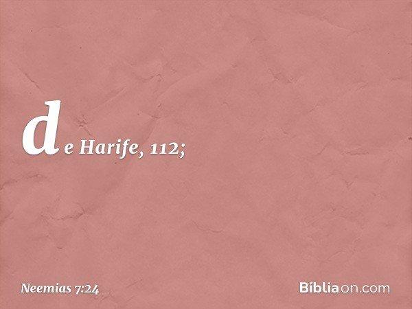 de Harife, 112; -- Neemias 7:24