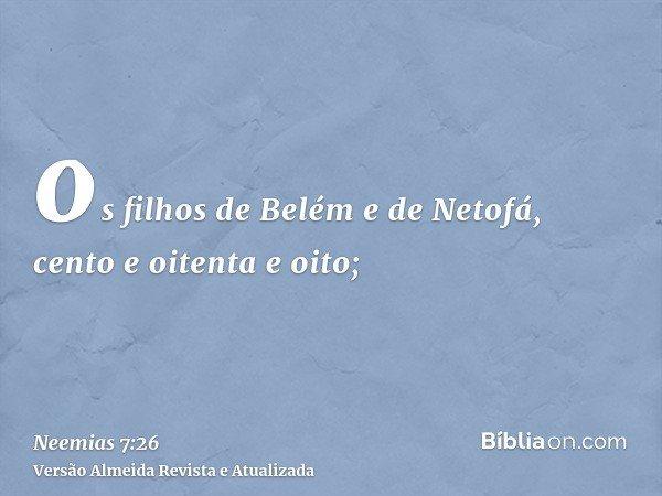 os filhos de Belém e de Netofá, cento e oitenta e oito;