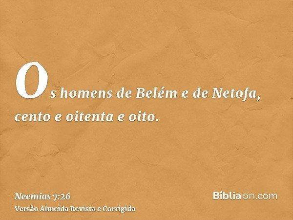 Os homens de Belém e de Netofa, cento e oitenta e oito.
