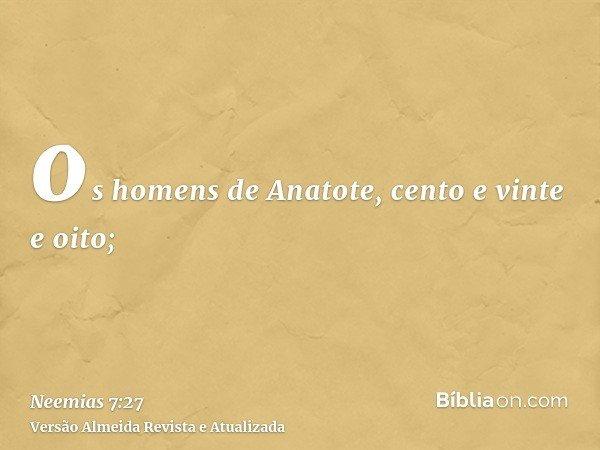 os homens de Anatote, cento e vinte e oito;