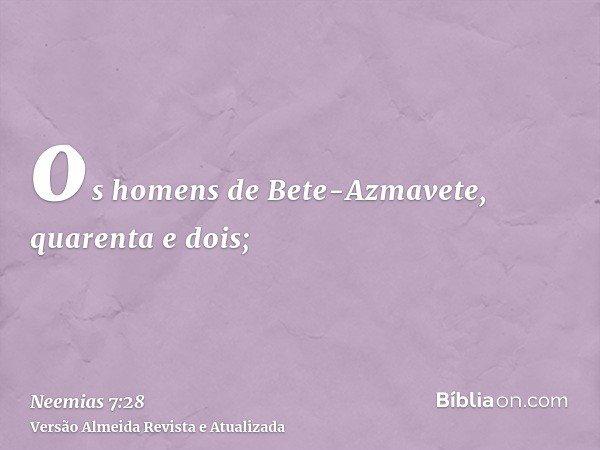 os homens de Bete-Azmavete, quarenta e dois;