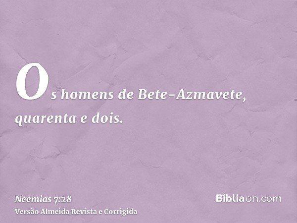 Os homens de Bete-Azmavete, quarenta e dois.