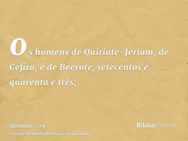 os homens de Quiriate-Jeriam, de Cefira, e de Beerote, setecentos e quarenta e três;