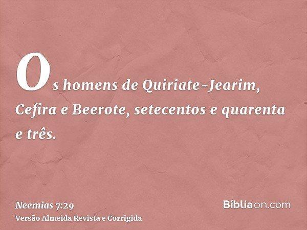 Os homens de Quiriate-Jearim, Cefira e Beerote, setecentos e quarenta e três.