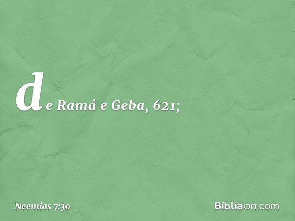de Ramá e Geba, 621; -- Neemias 7:30