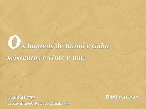os homens de Ramá e Gaba, seiscentos e vinte e um;