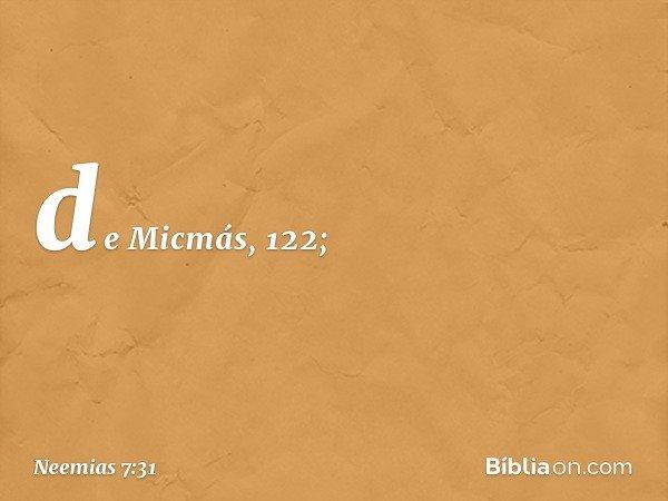 de Micmás, 122; -- Neemias 7:31