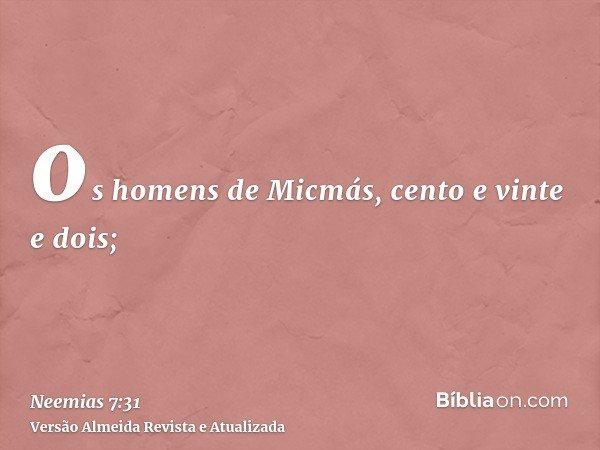 os homens de Micmás, cento e vinte e dois;