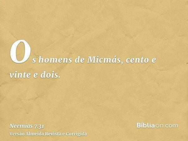 Os homens de Micmás, cento e vinte e dois.