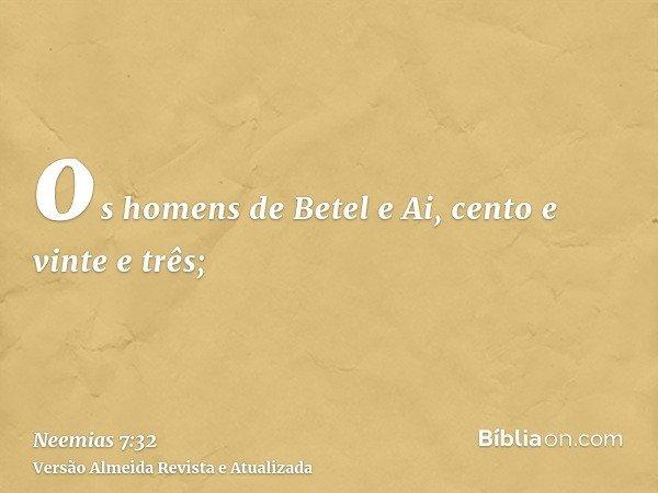 os homens de Betel e Ai, cento e vinte e três;