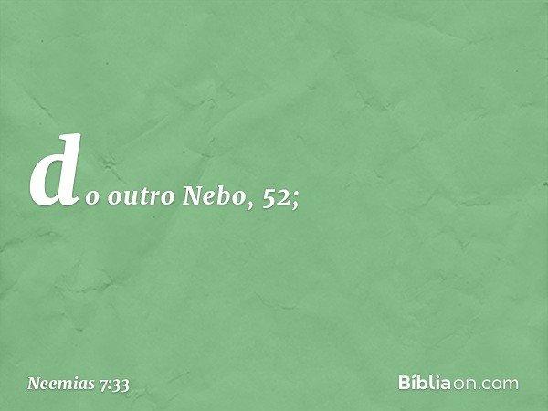do outro Nebo, 52; -- Neemias 7:33