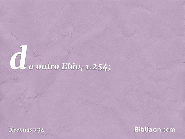 do outro Elão, 1.254; -- Neemias 7:34