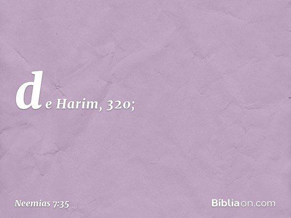 de Harim, 320; -- Neemias 7:35