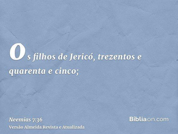 os filhos de Jericó, trezentos e quarenta e cinco;