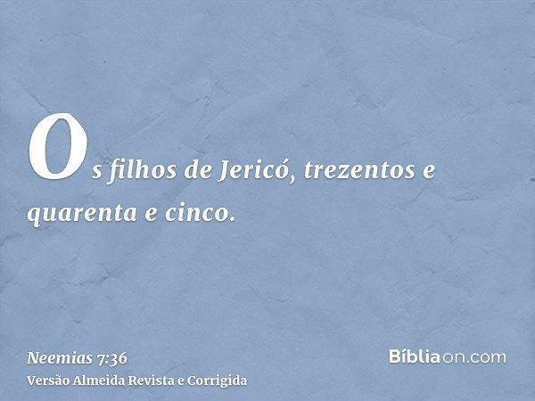 Os filhos de Jericó, trezentos e quarenta e cinco.