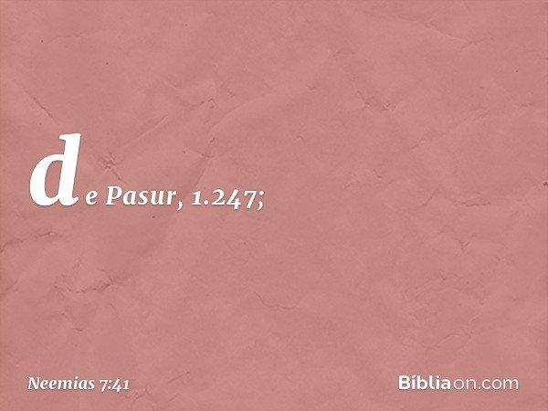 de Pasur, 1.247; -- Neemias 7:41