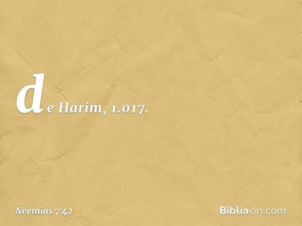 de Harim, 1.017. -- Neemias 7:42