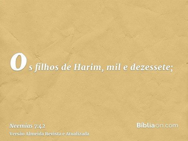 os filhos de Harim, mil e dezessete;