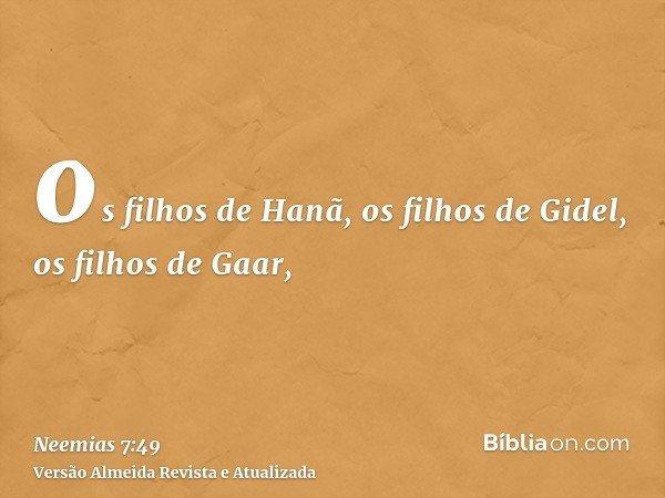 os filhos de Hanã, os filhos de Gidel, os filhos de Gaar,