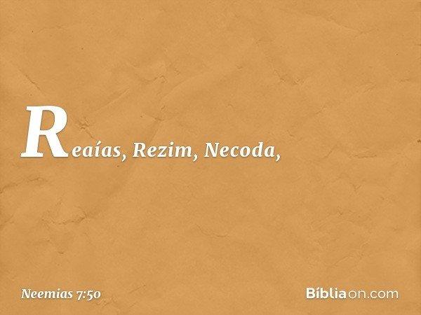 Reaías, Rezim, Necoda, -- Neemias 7:50