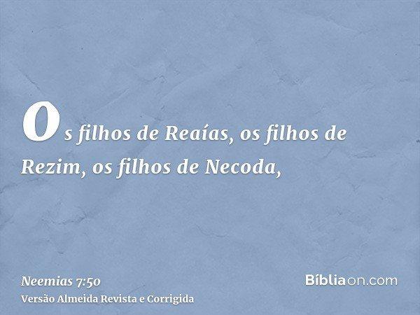 os filhos de Reaías, os filhos de Rezim, os filhos de Necoda,