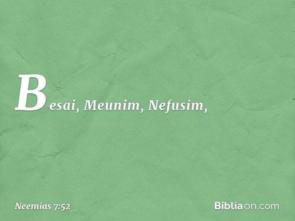 Besai, Meunim, Nefusim, -- Neemias 7:52